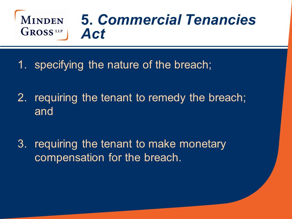 5. Commercial Tenancies Act 1.specifying the nature of the breach; 2.requiring the tenant to remedy the breach; and 3.requiring the tenant to make mon
