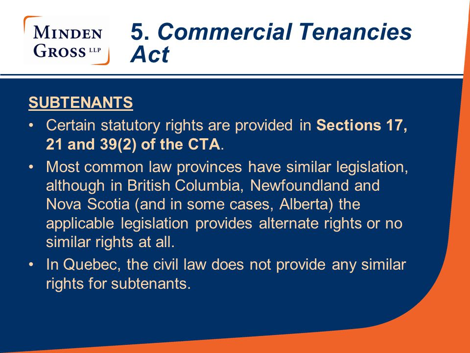 5. Commercial Tenancies Act SUBTENANTS Certain statutory rights are provided in Sections 17, 21 and 39(2) of the CTA. Most common law provinces have s