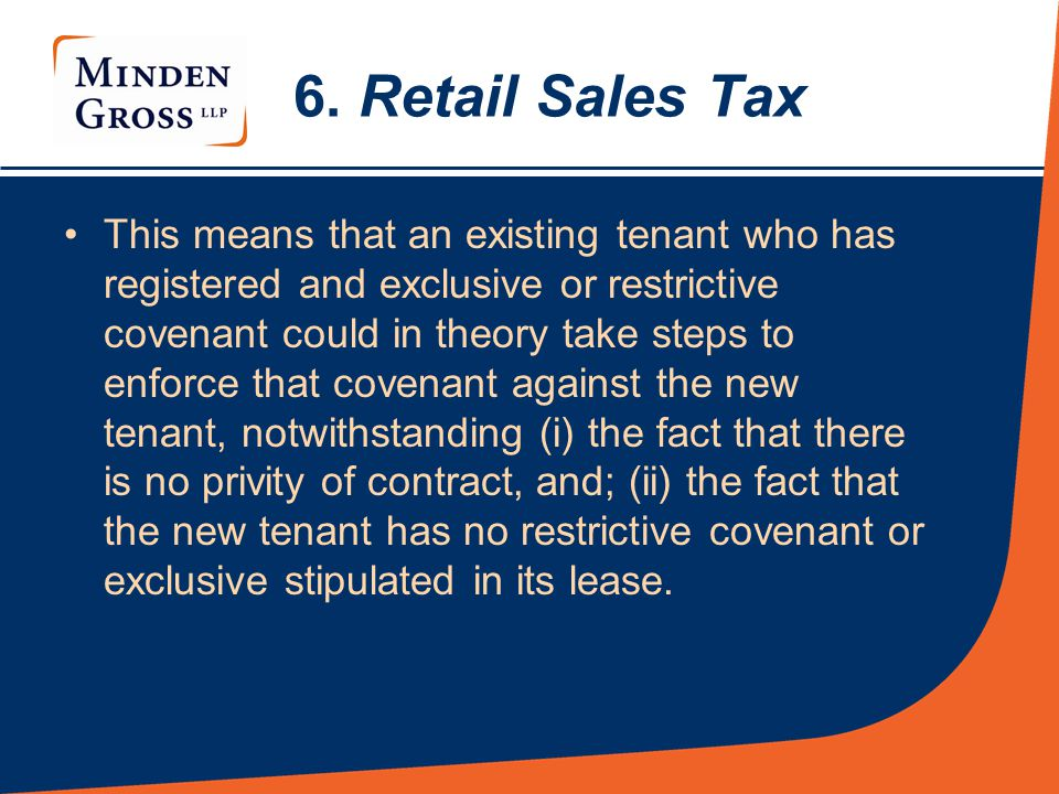 6. Retail Sales Tax This means that an existing tenant who has registered and exclusive or restrictive covenant could in theory take steps to enforce