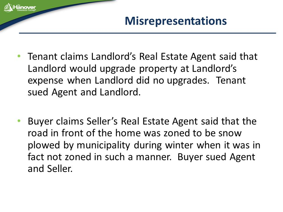 Misrepresentations Tenant claims Landlord's Real Estate Agent said that Landlord would upgrade property at Landlord's expense when Landlord did no upg