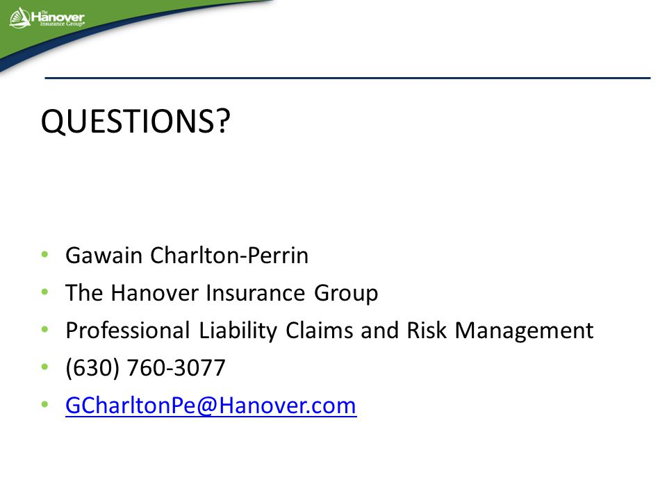 QUESTIONS? Gawain Charlton-Perrin The Hanover Insurance Group Professional Liability Claims and Risk Management (630) 760-3077 GCharltonPe@Hanover.com