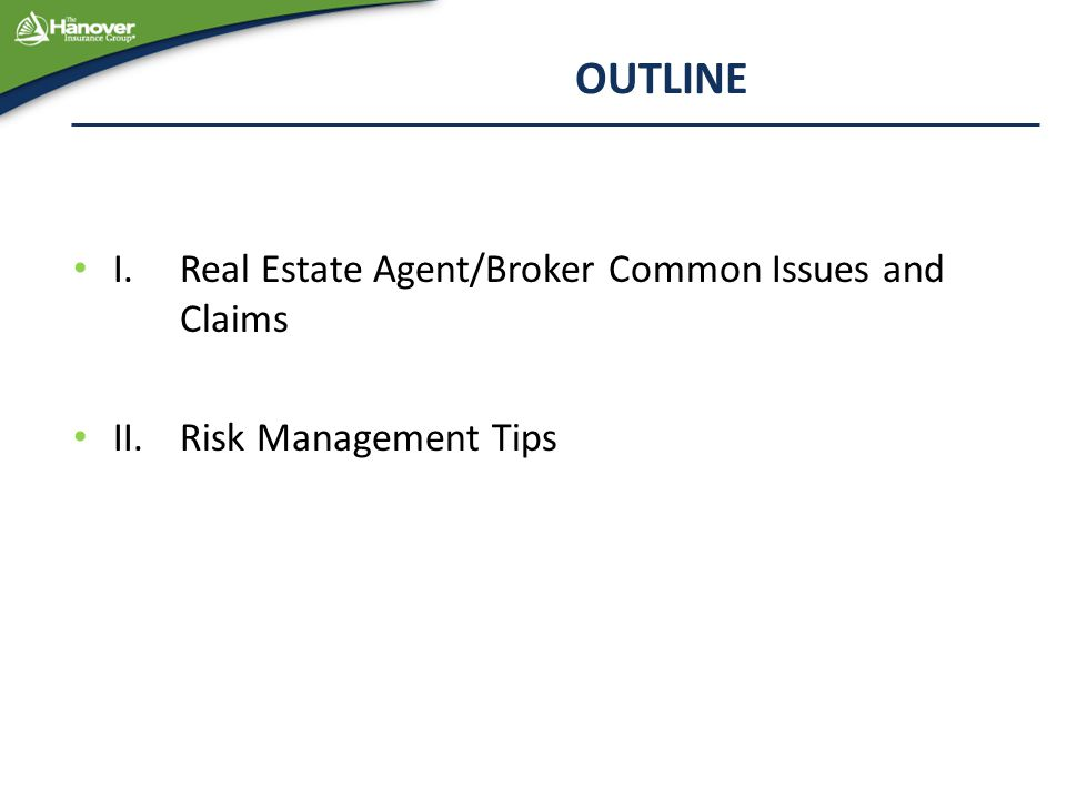 OUTLINE I. Real Estate Agent/Broker Common Issues and Claims II. Risk Management Tips