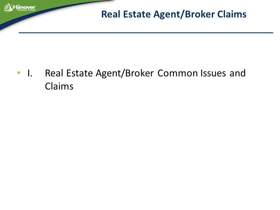 Real Estate Agent/Broker Claims I. Real Estate Agent/Broker Common Issues and Claims