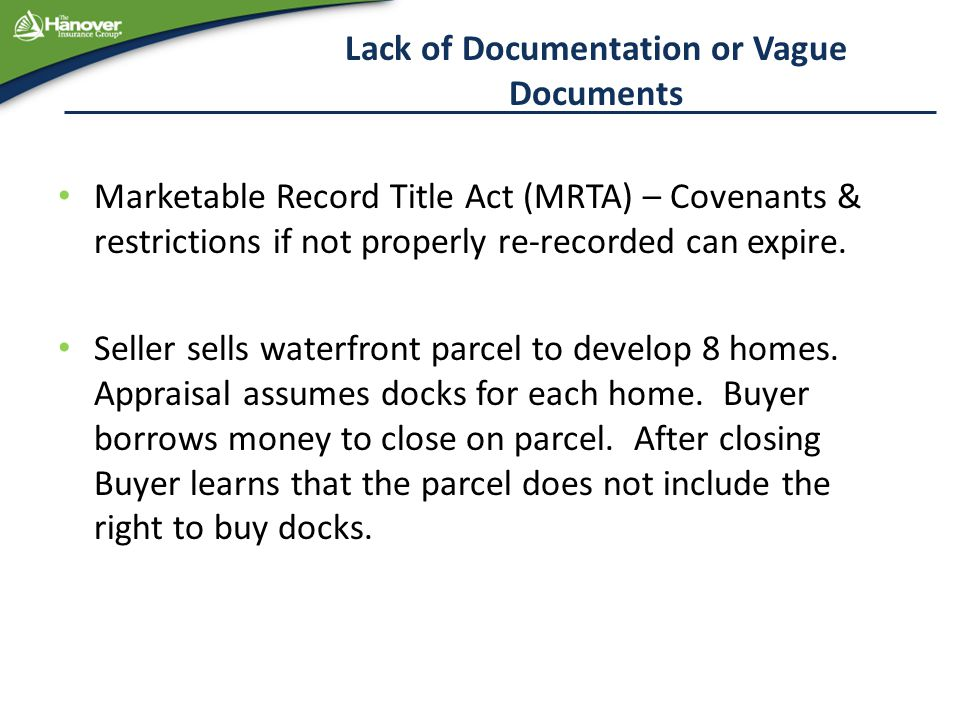 Lack of Documentation or Vague Documents Marketable Record Title Act (MRTA) – Covenants & restrictions if not properly re-recorded can expire. Seller