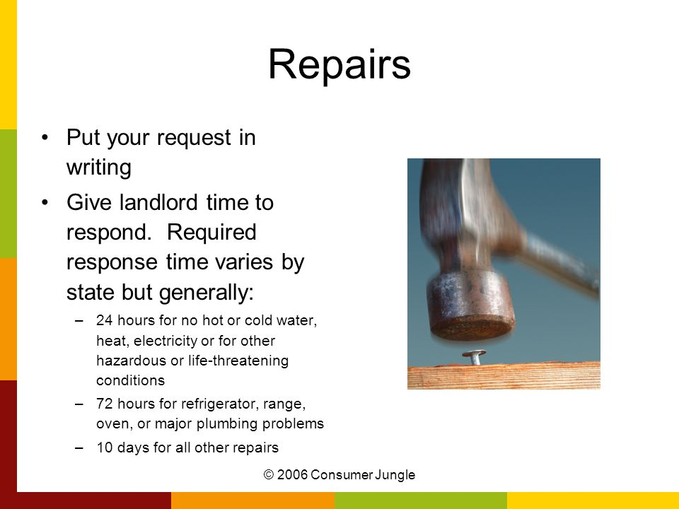 © 2006 Consumer Jungle Repairs Put your request in writing Give landlord time to respond.