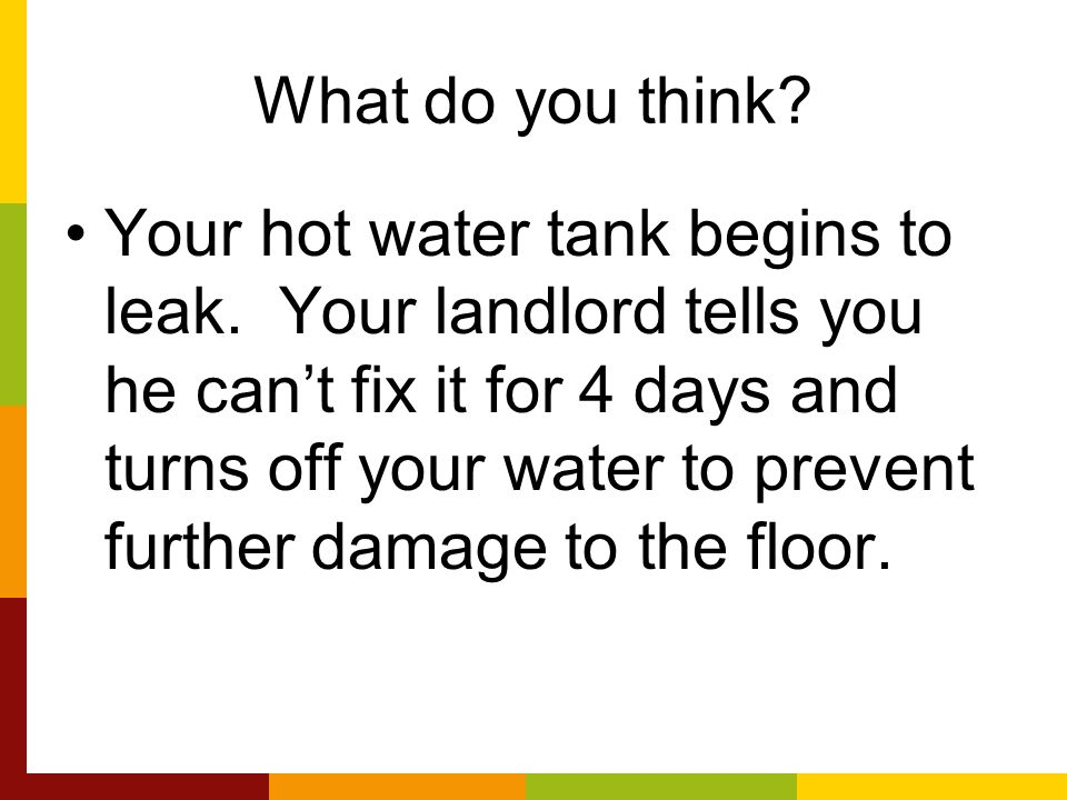 What do you think. Your hot water tank begins to leak.