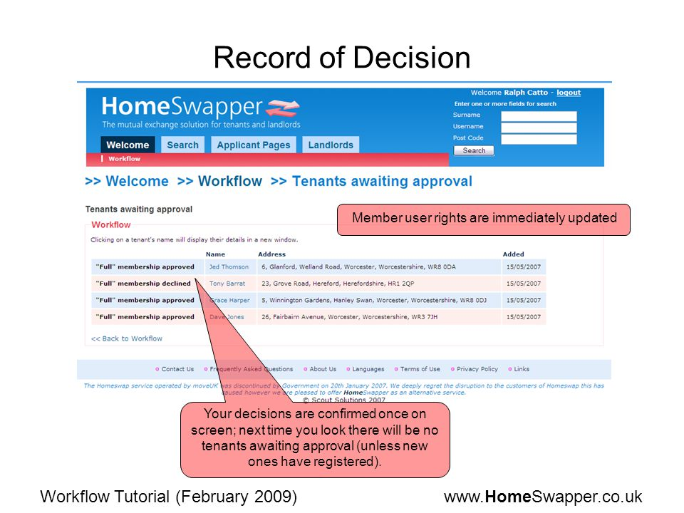 www.HomeSwapper.co.ukWorkflow Tutorial (February 2009) Record of Decision Your decisions are confirmed once on screen; next time you look there will be no tenants awaiting approval (unless new ones have registered).
