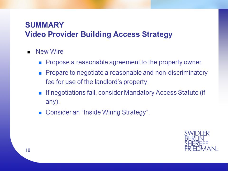 18 SUMMARY Video Provider Building Access Strategy n New Wire n Propose a reasonable agreement to the property owner.