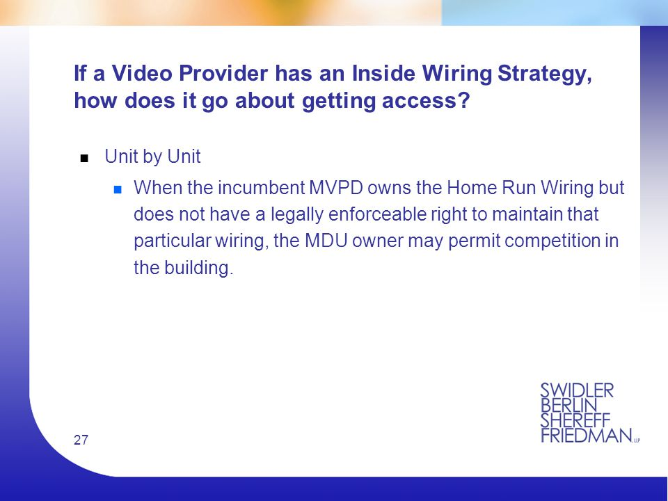 27 If a Video Provider has an Inside Wiring Strategy, how does it go about getting access.