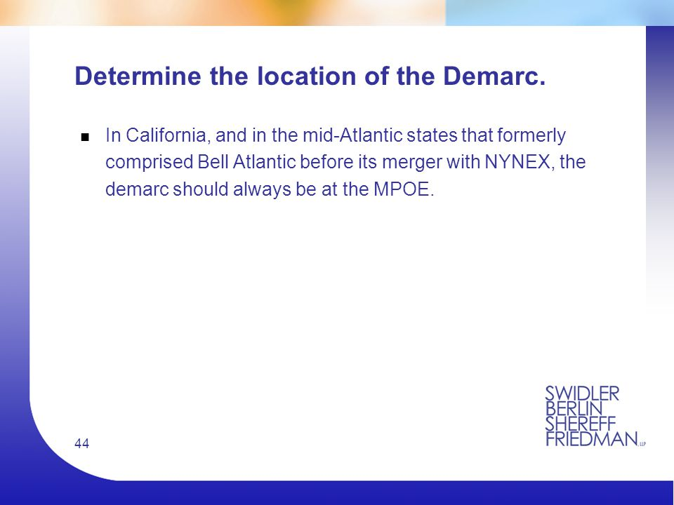 44 Determine the location of the Demarc.