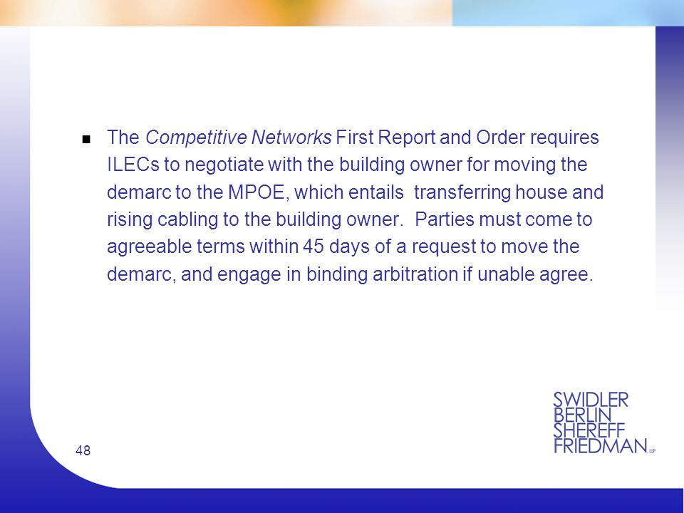48 n The Competitive Networks First Report and Order requires ILECs to negotiate with the building owner for moving the demarc to the MPOE, which entails transferring house and rising cabling to the building owner.