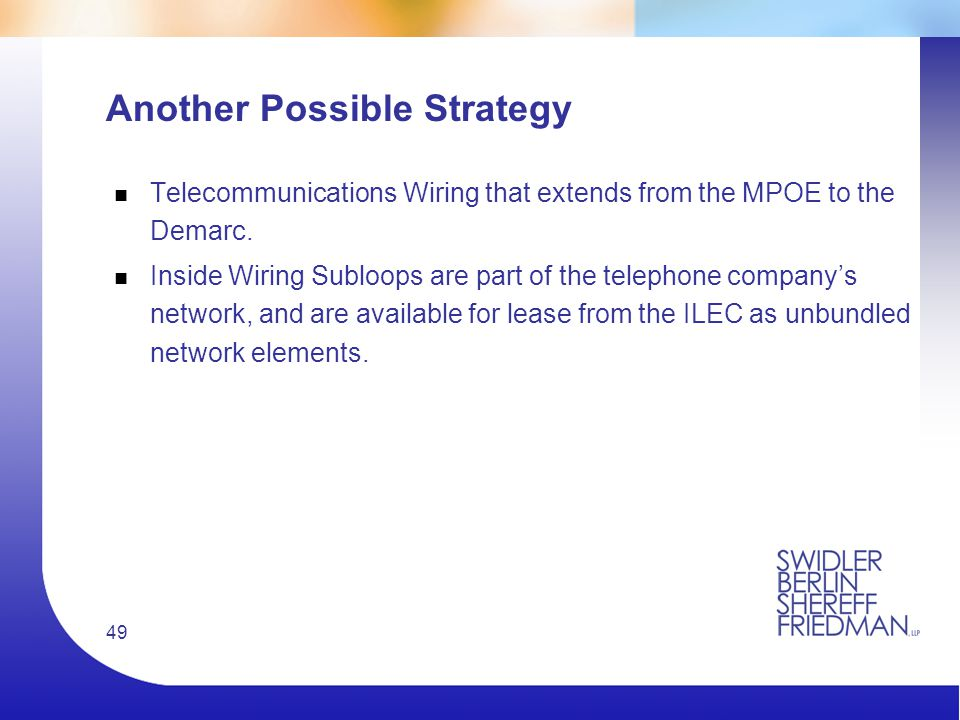 49 Another Possible Strategy n Telecommunications Wiring that extends from the MPOE to the Demarc.
