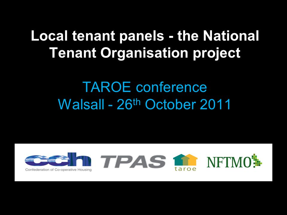 Local tenant panels - the National Tenant Organisation project TAROE conference Walsall - 26 th October 2011