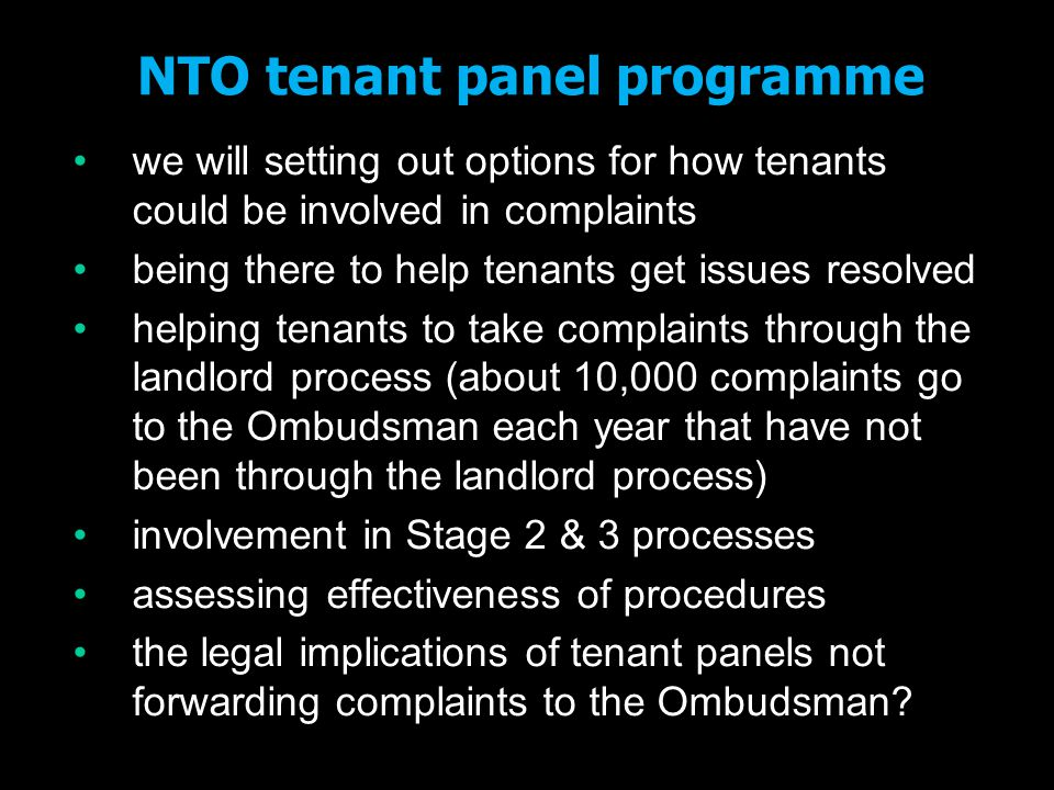 NTO tenant panel programme we will setting out options for how tenants could be involved in complaints being there to help tenants get issues resolved