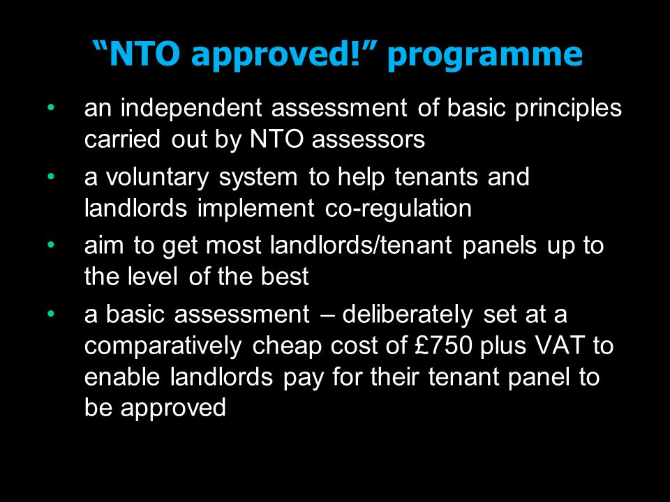 """NTO approved!"" programme an independent assessment of basic principles carried out by NTO assessors a voluntary system to help tenants and landlords"