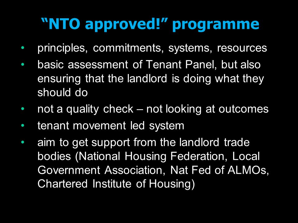 """NTO approved!"" programme principles, commitments, systems, resources basic assessment of Tenant Panel, but also ensuring that the landlord is doing w"