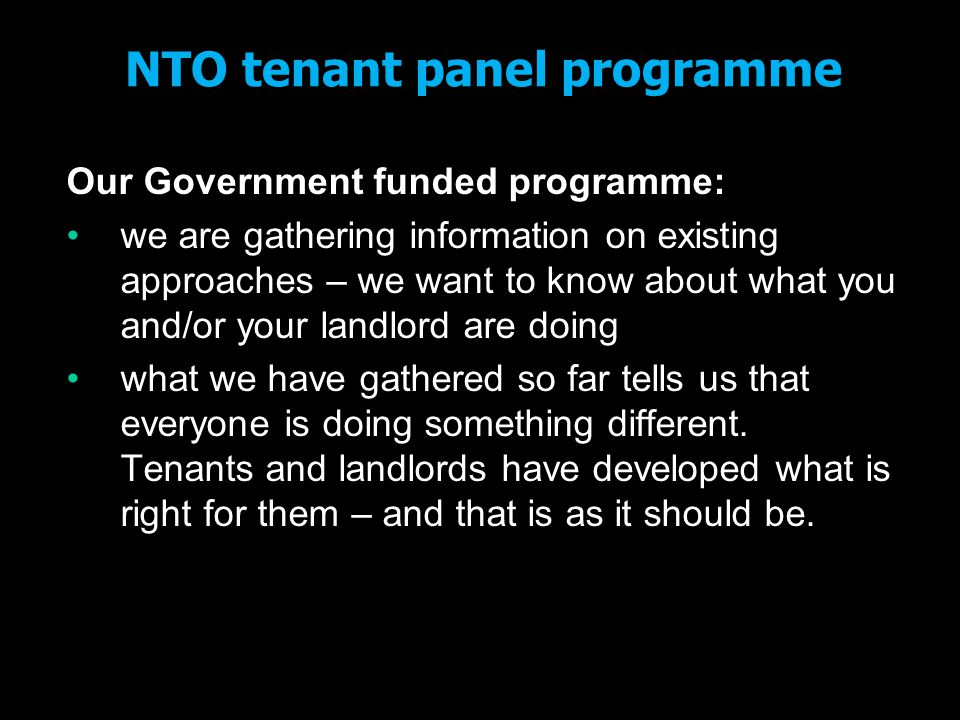 NTO tenant panel programme Our Government funded programme: we are gathering information on existing approaches – we want to know about what you and/o