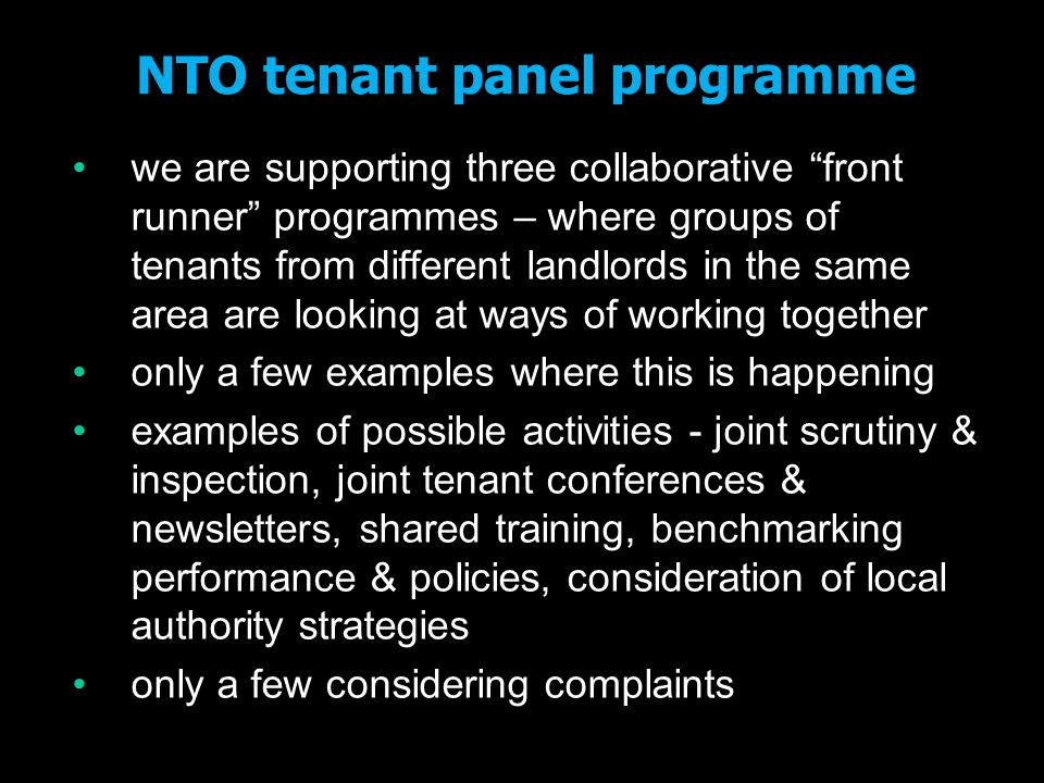 NTO tenant panel programme the democratic filter – the Localism Bill says that from April 2013 tenants can only take a complaint to the Ombudsman by going through a councillor, an MP, or a tenant panel (designated by the landlord) this has not yet gone through Parliament and options are currently being considered there will be no other Government guidance (other than what the Ombudsman might produce) on how democratic filter will work we have told Grant Shapps we do not agree