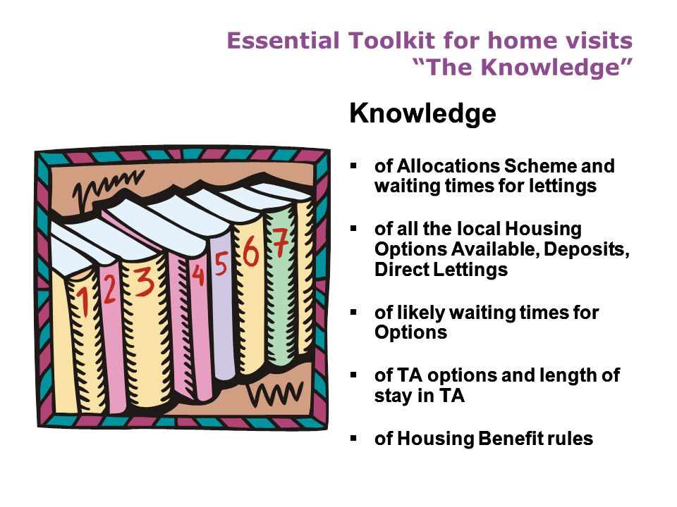 Home Visits key issues PURPOSE  Verification of client's household and circumstances  Understanding applicant and excluder needs and expectations 