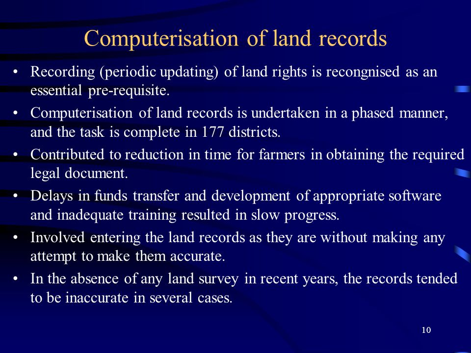 10 Computerisation of land records Recording (periodic updating) of land rights is recongnised as an essential pre-requisite.