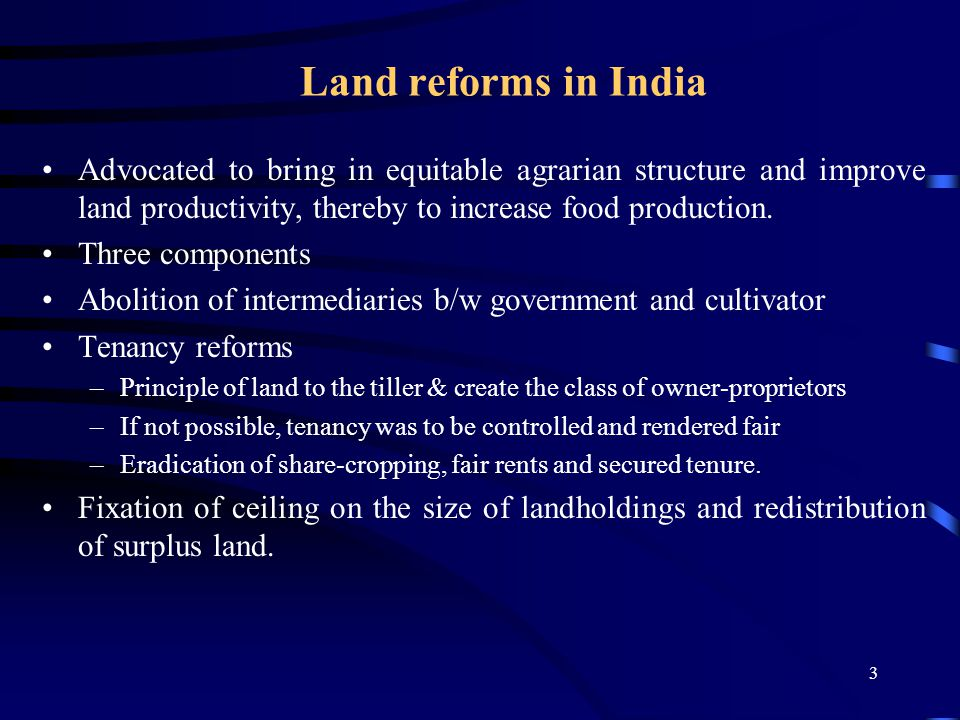 3 Land reforms in India Advocated to bring in equitable agrarian structure and improve land productivity, thereby to increase food production.