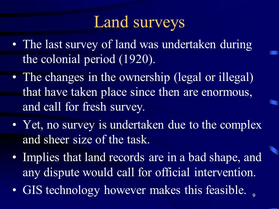 9 Land surveys The last survey of land was undertaken during the colonial period (1920).