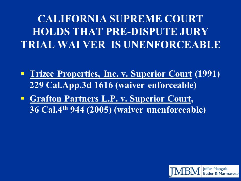 CALIFORNIA SUPREME COURT HOLDS THAT PRE-DISPUTE JURY TRIAL WAI VER IS UNENFORCEABLE  Trizec Properties, Inc.