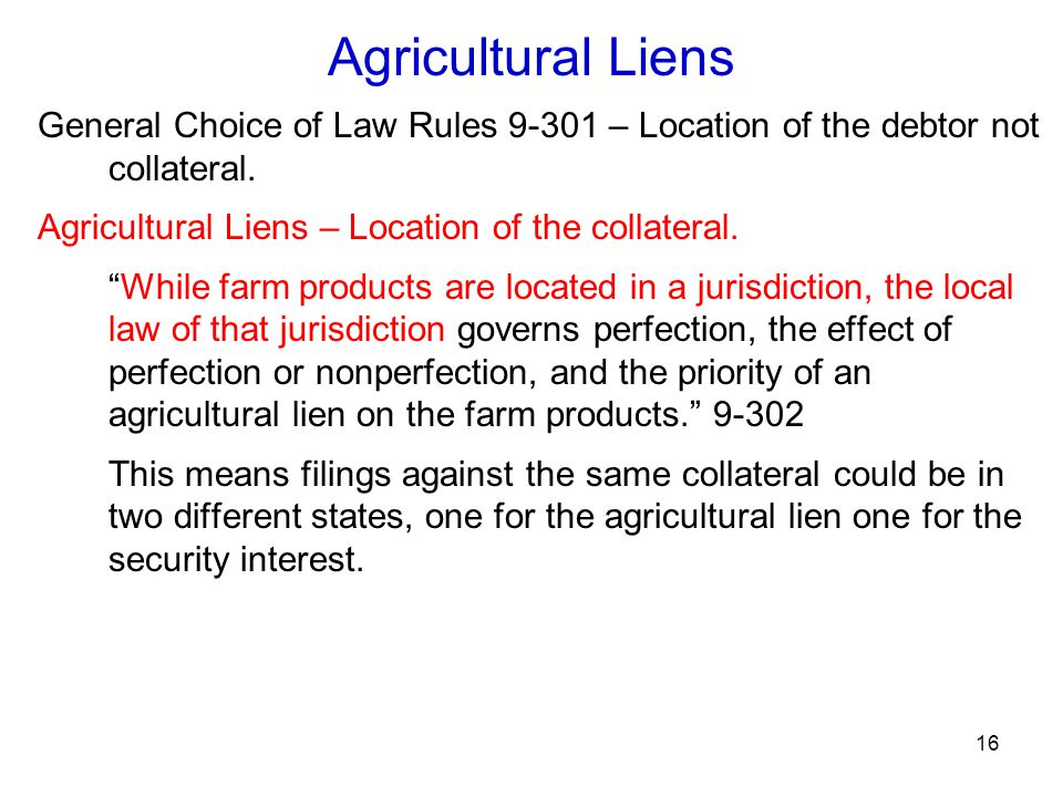 16 Agricultural Liens General Choice of Law Rules 9-301 – Location of the debtor not collateral.