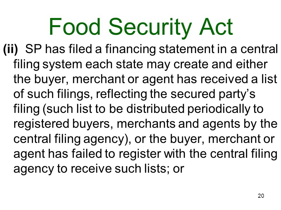 Food Security Act (ii) SP has filed a financing statement in a central filing system each state may create and either the buyer, merchant or agent has received a list of such filings, reflecting the secured party's filing (such list to be distributed periodically to registered buyers, merchants and agents by the central filing agency), or the buyer, merchant or agent has failed to register with the central filing agency to receive such lists; or 20