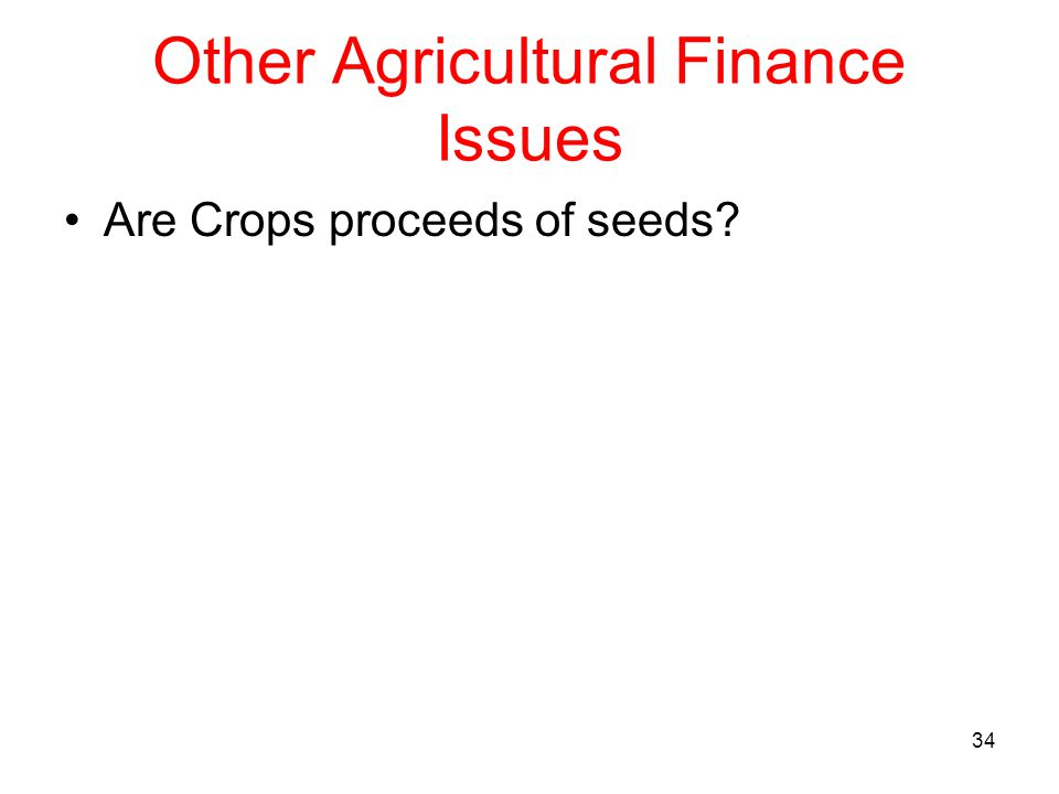 Other Agricultural Finance Issues Are Crops proceeds of seeds 34