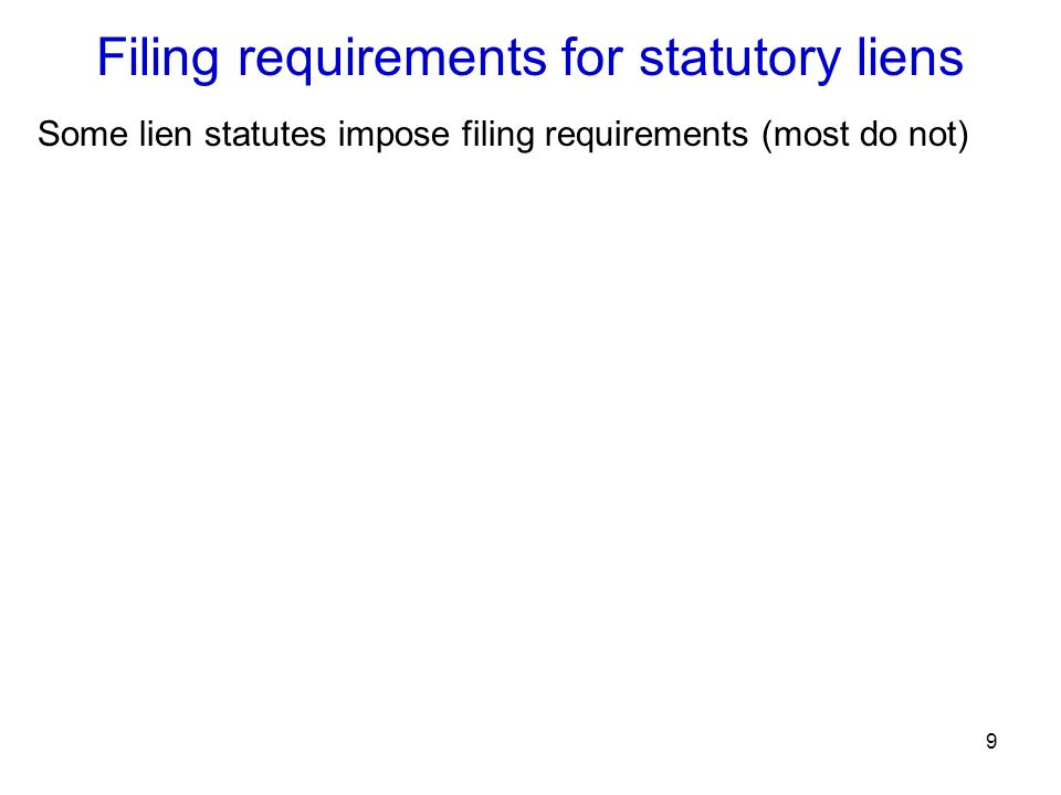 9 Filing requirements for statutory liens Some lien statutes impose filing requirements (most do not)