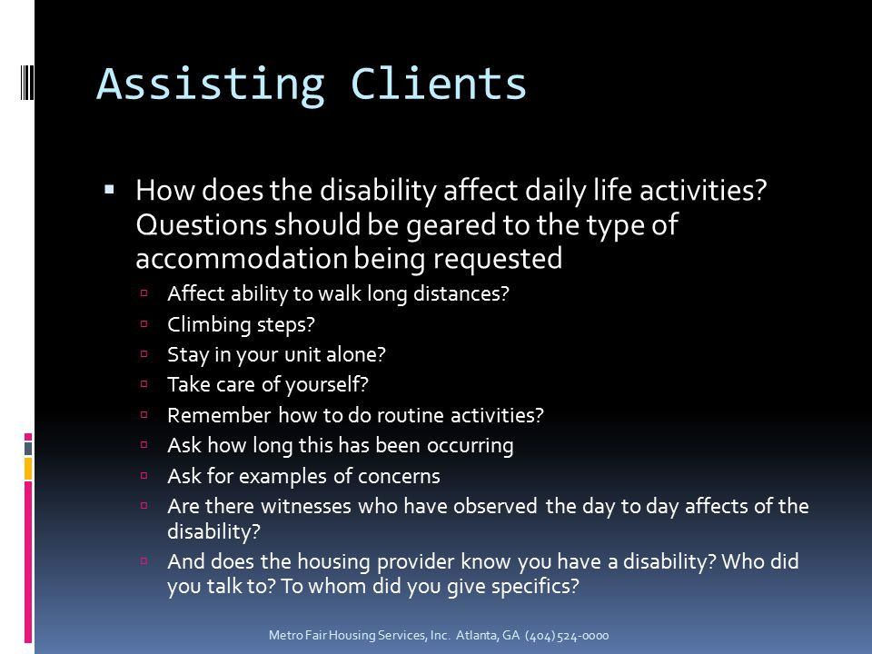 Assisting Clients  How does the disability affect daily life activities.