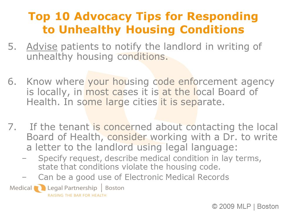 © 2009 MLP | Boston Top 10 Advocacy Tips for Responding to Unhealthy Housing Conditions 5.Advise patients to notify the landlord in writing of unhealt