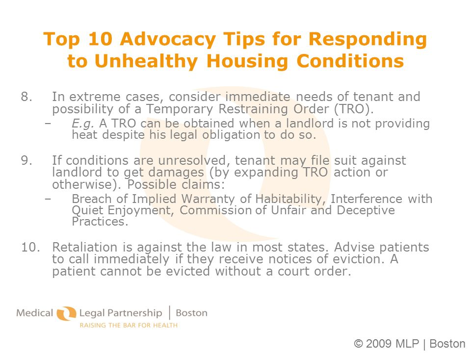 © 2009 MLP | Boston 8.In extreme cases, consider immediate needs of tenant and possibility of a Temporary Restraining Order (TRO). –E.g. A TRO can be