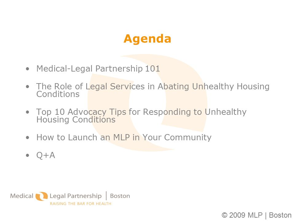 © 2009 MLP | Boston Agenda Medical-Legal Partnership 101 The Role of Legal Services in Abating Unhealthy Housing Conditions Top 10 Advocacy Tips for R