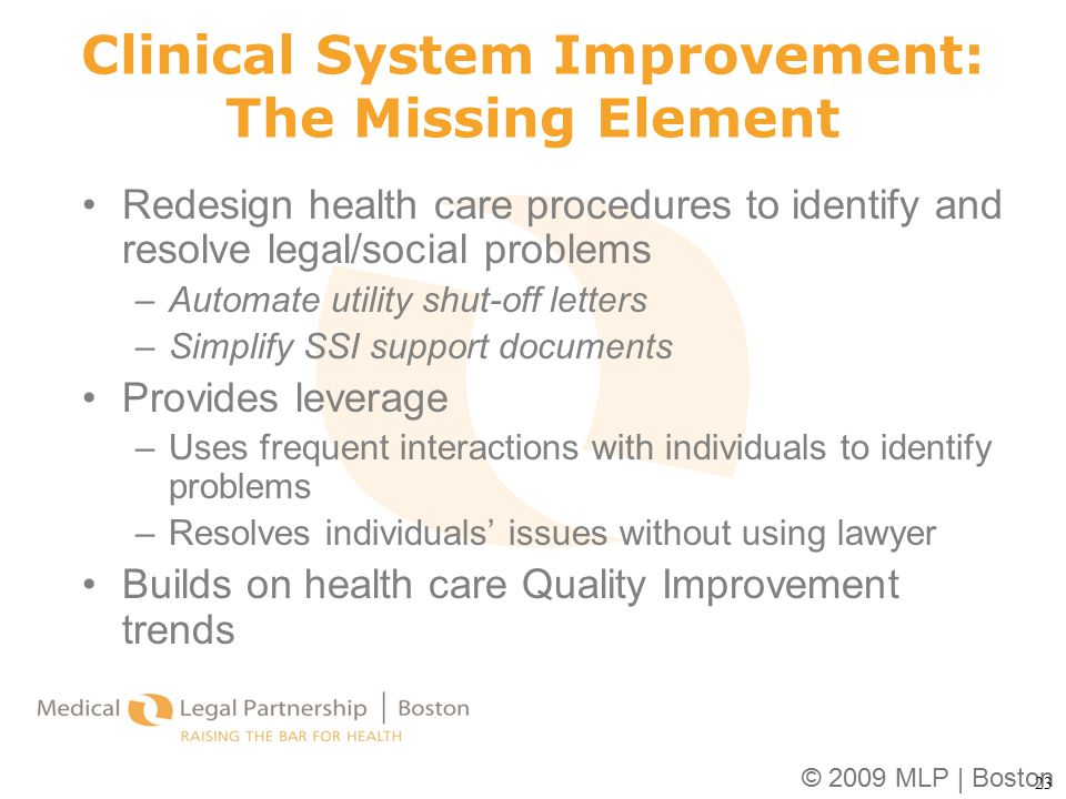 © 2009 MLP | Boston Clinical System Improvement: The Missing Element Redesign health care procedures to identify and resolve legal/social problems –Au
