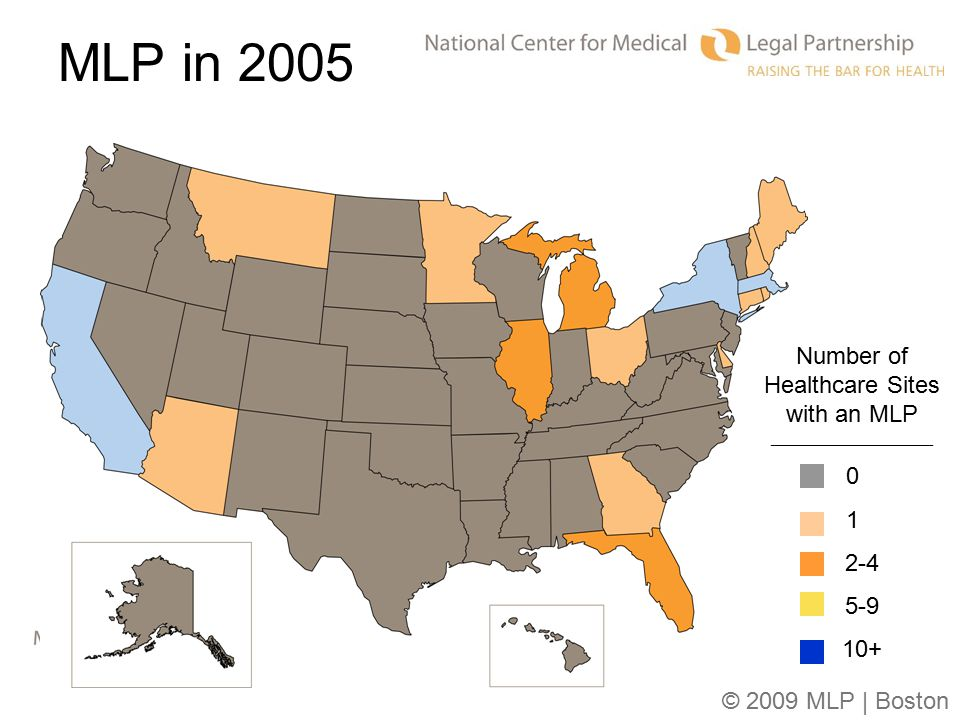 © 2009 MLP | Boston Number of Healthcare Sites with an MLP ___________________________ 0 1 2-4 5-9 10+ MLP in 2005