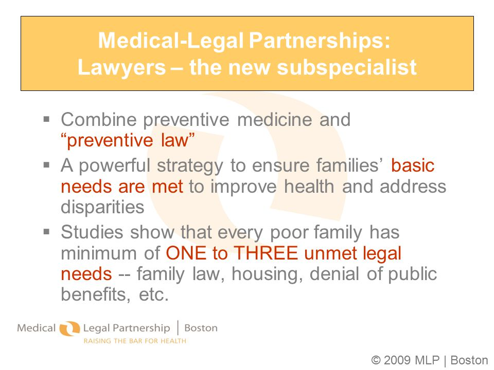 "© 2009 MLP | Boston  Combine preventive medicine and ""preventive law""  A powerful strategy to ensure families' basic needs are met to improve health"