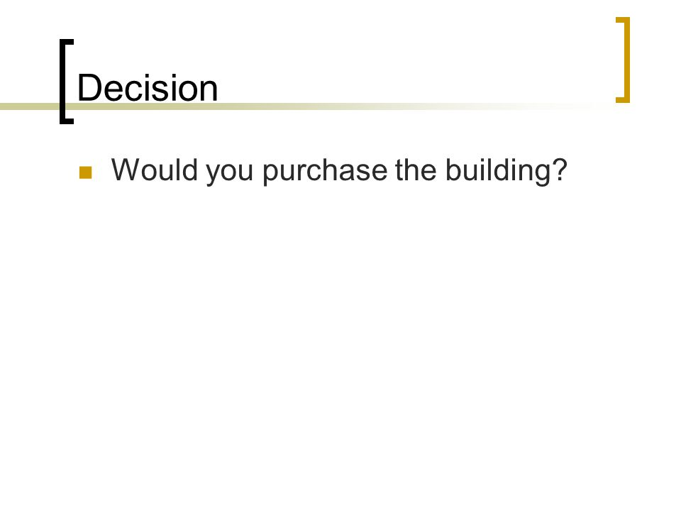 Decision Would you purchase the building