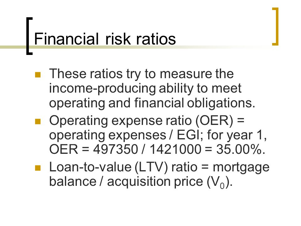 Financial risk ratios These ratios try to measure the income-producing ability to meet operating and financial obligations.