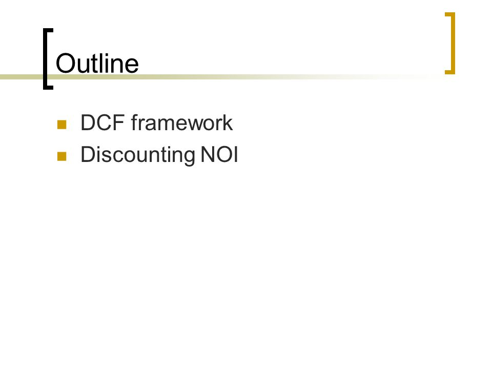 Outline DCF framework Discounting NOI