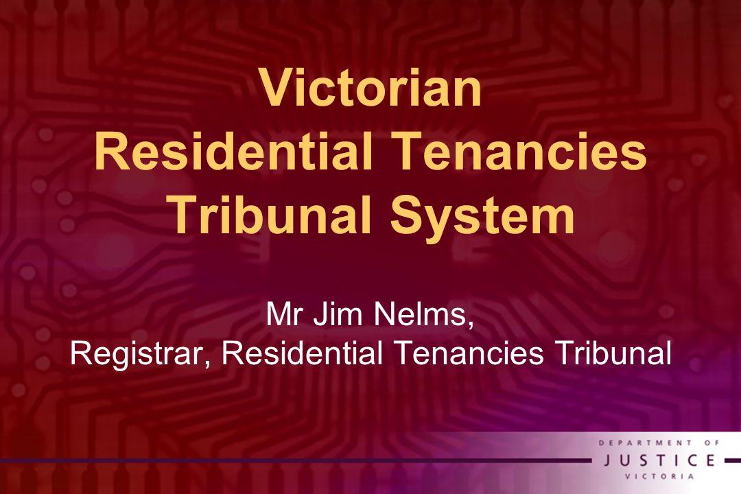 Victorian Residential Tenancies Tribunal System Mr Jim Nelms, Registrar, Residential Tenancies Tribunal