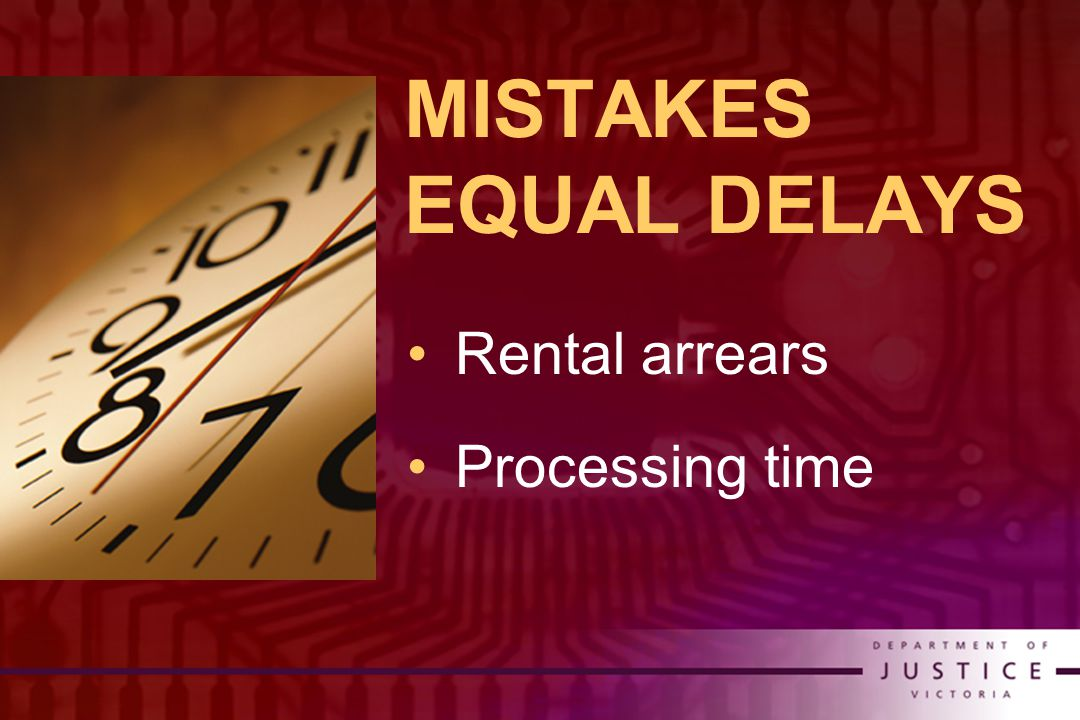 MISTAKES EQUAL DELAYS Rental arrears Processing time