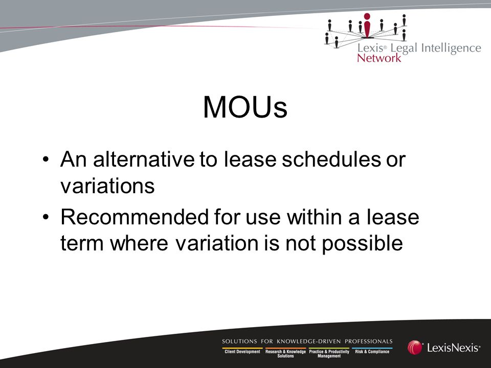 MOUs An alternative to lease schedules or variations Recommended for use within a lease term where variation is not possible