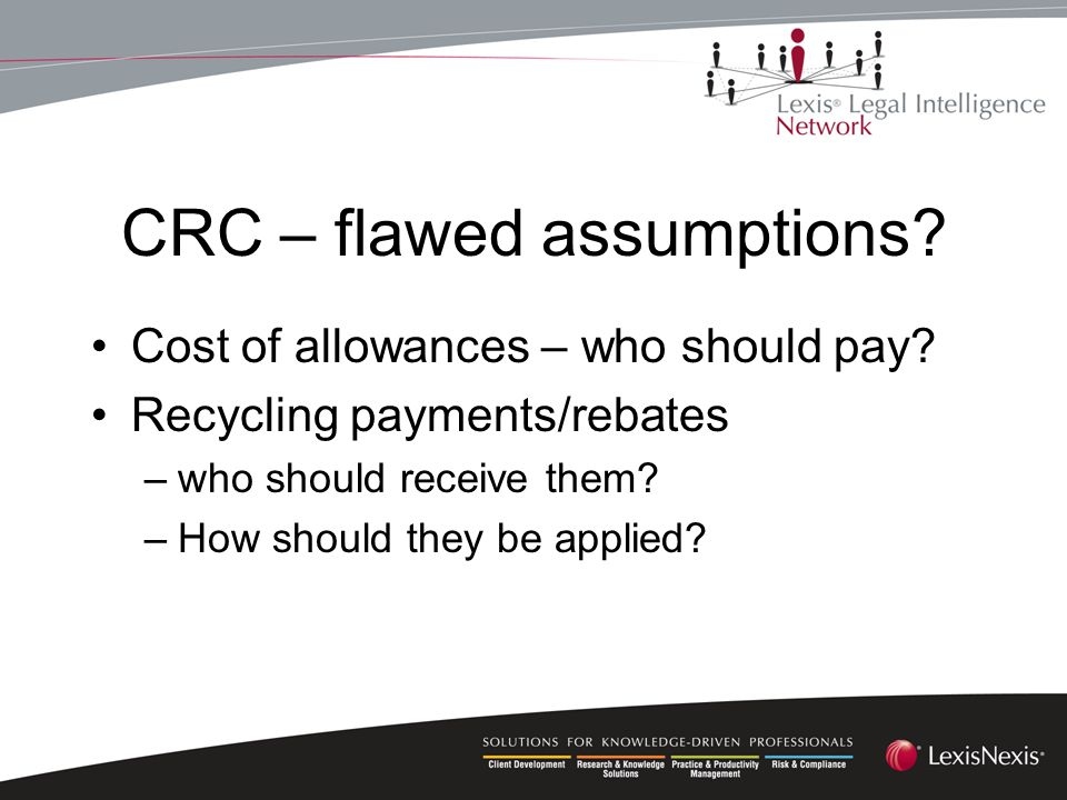 CRC – flawed assumptions. Cost of allowances – who should pay.