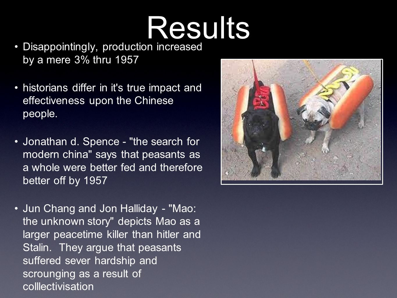 Results Disappointingly, production increased by a mere 3% thru 1957 historians differ in it s true impact and effectiveness upon the Chinese people.