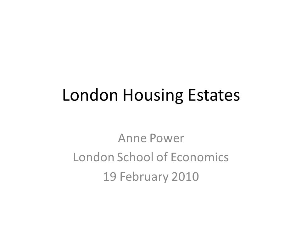 London 1980 Approximately: 1 million council homes 2,000 estates 200-1,000 homes each Some much bigger 60%+ flats