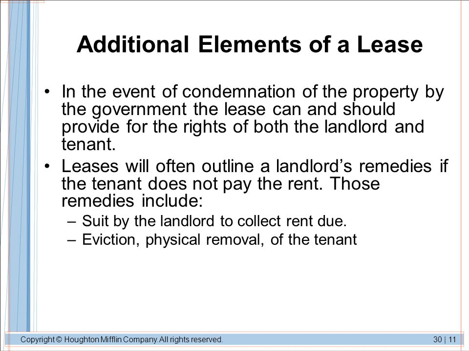 Copyright © Houghton Mifflin Company. All rights reserved.30   11 Additional Elements of a Lease In the event of condemnation of the property by the g
