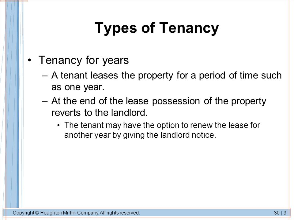 Copyright © Houghton Mifflin Company. All rights reserved.30   3 Types of Tenancy Tenancy for years –A tenant leases the property for a period of time