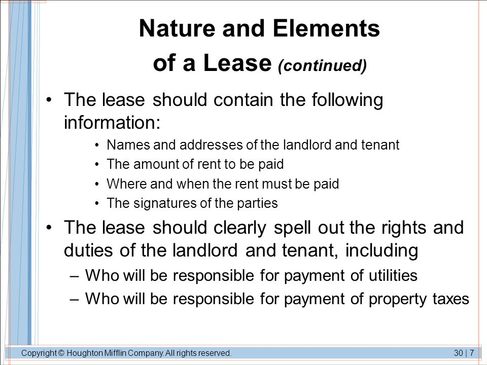 Copyright © Houghton Mifflin Company. All rights reserved.30   7 Nature and Elements of a Lease (continued) The lease should contain the following inf